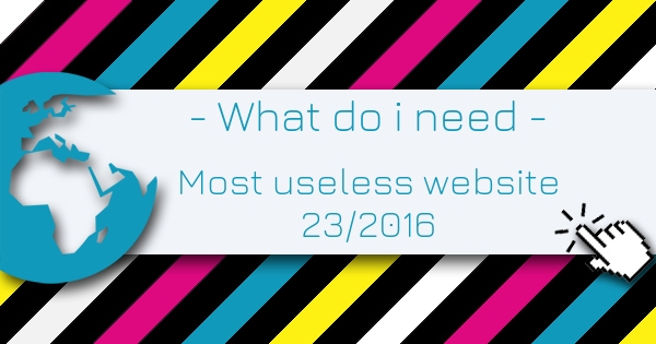 What do i need - Most Useless Website of the week 23/2016