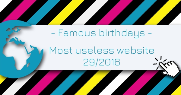 Famous birthdays - Most Useless Website of the week 29/2016