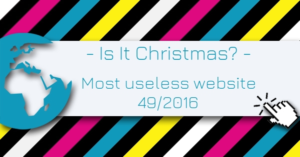 Is It Christmas? - Most useless website of the week 49/2016