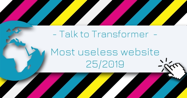 Talk to Transformer  - Most Useless Website of the week 25 in 2019